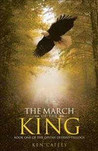 The March of the King: Book One of the Divine Destiny Trilogy