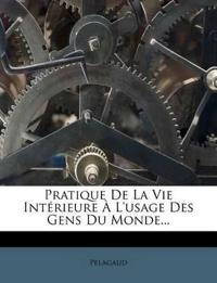 Pratique De La Vie Intérieure À L'usage Des Gens Du Monde...