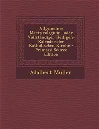 Allgemeines Martyrologium, oder Vollständiger Heiligen-Kalender der Katholischen Kirche - Primary Source Edition