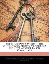 The Reformatory System in the United States: Reports Prepared for the International Prison Commission