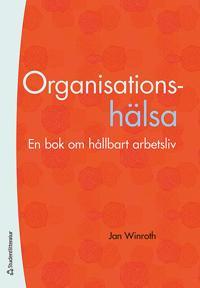 Organisationshälsa - En bok om ett hållbart arbetsliv