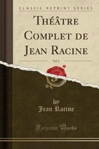 Théâtre Complet de Jean Racine, Vol. 3 (Classic Reprint)