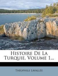 Histoire de La Turquie, Volume 1...