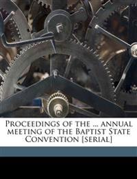 Proceedings of the ... annual meeting of the Baptist State Convention [serial] Volume 1876