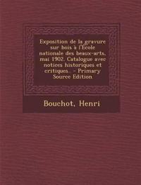 Exposition de La Gravure Sur Bois A L'Ecole Nationale Des Beaux-Arts, Mai 1902. Catalogue Avec Notices Historiques Et Critiques.. - Primary Source EDI