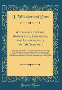Whitaker's Peerage, Baronetage, Knightage, and Companionage for the Year 1913
