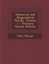 Historical and Biographical Works, Volume 7 - Primary Source Edition