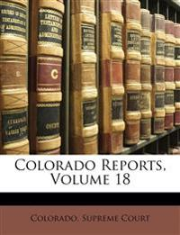 Colorado Reports, Volume 18