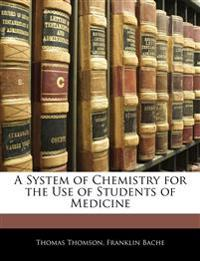 A System of Chemistry for the Use of Students of Medicine