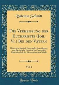 Die Verheissung der Eucharistie (Joh. Vi.) Bei den Vätern, Vol. 1