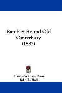 Rambles Round Old Canterbury