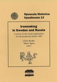 Ironmaking in Sweden and Russia : a survey of the social organisation of iron production before 1900