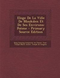 Eloge de La Ville de Moukden Et de Ses Environs: Poeme - Primary Source Edition
