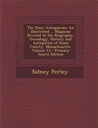 The Essex Antiquarian: An Illustrated ... Magazine Devoted to the Biography, Genealogy, History and Antiquities of Essex County, Massachusetts, Volume