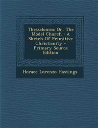 Thessalonica: Or, The Model Church : A Sketch Of Primitive Christianity