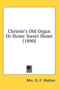 Christie's Old Organ or Home Sweet Home