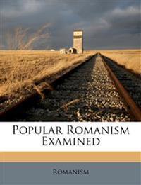 Popular Romanism Examined
