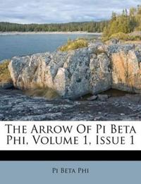 The Arrow Of Pi Beta Phi, Volume 1, Issue 1