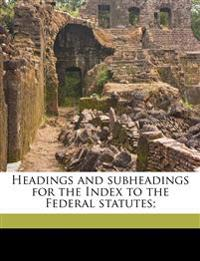 Headings and subheadings for the Index to the Federal statutes;