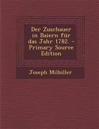 Der Zuschauer in Baiern für das Jahr 1782. - Primary Source Edition