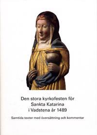 Den stora kyrkofesten för Sankta Katarina i Vadstena år 1489 : samtida texter med översättning och kommentar