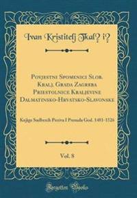 Povjestni Spomenici Slob. Kralj. Grada Zagreba Priestolnice Kraljevine Dalmatinsko-Hrvatsko-Slavonske, Vol. 8