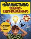 Hämmastavad teaduseksperimendid. 60 eksperimenti igas vanuses teadmishuvilisele