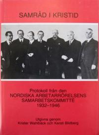 Samråd i kristid : protokoll från den Nordiska arbetarrörelsens samarbetskommitté 1932-1946