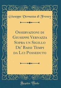 Osservazioni di Giuseppe Vernazza Sopra un Sigillo De' Bassi Tempi da Lui Posseduto (Classic Reprint)