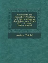Geschichte der Herrschaft Gratzen, mit Zugrundelegung des Urbars vom Jahre 1553.