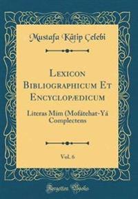 Lexicon Bibliographicum Et Encyclopædicum, Vol. 6