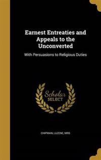 EARNEST ENTREATIES & APPEALS T