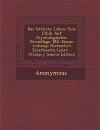 Das Sittliche Leben: Eine Ethik Auf Psychologischer Grundlage. Mit Einem Anhang: Nietzsche's Zarathustra-Lehre