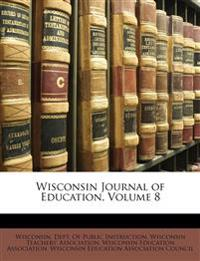 Wisconsin Journal of Education, Volume 8