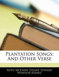 Plantation Songs: And Other Verse