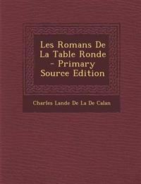 Les Romans de La Table Ronde - Primary Source Edition