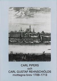 Carl Pipers och Carl Gustaf Rehnschiölds mottagna brev 1709-1713