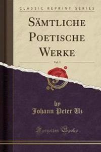 Sämtliche Poetische Werke, Vol. 1 (Classic Reprint)