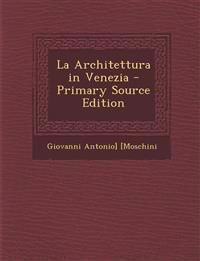 La Architettura in Venezia - Primary Source Edition