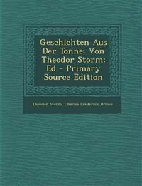 Geschichten Aus Der Tonne: Von Theodor Storm; Ed - Primary Source Edition