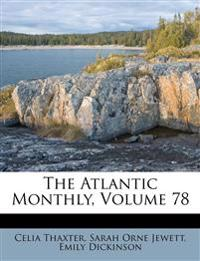 The Atlantic Monthly, Volume 78