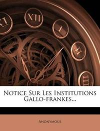 Notice Sur Les Institutions Gallo-Frankes...