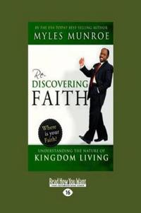 Rediscovering Faith: Understanding the Nature of Kingdom Living (Large Print 16pt)