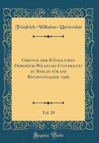 Chronik der Königlichen Friedrich-Wilhelms-Universität zu Berlin für das Rechnungsjahr 1906, Vol. 20 (Classic Reprint)