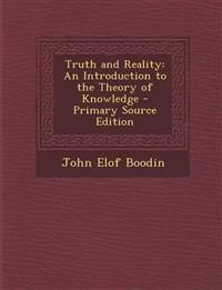 Truth and Reality: An Introduction to the Theory of Knowledge - Primary Source Edition