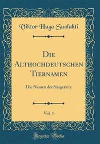 Die Althochdeutschen Tiernamen, Vol. 1