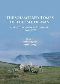 The Chambered Tombs of the Isle of Man: A Study by Audrey Henshall 1969-1978