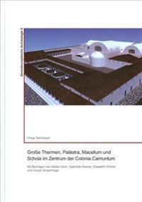 Grosse Thermen, Palastra, Macellum Und Schola Im Zentrum Der Colonia Carnuntum