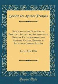 Explication des Ouvrages de Peinture, Sculpture, Architecture, Gravure Et Lithographie des Artistes Vivants, Exposés au Palais des Champs-Élysées