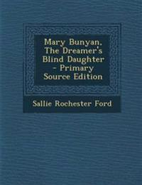 Mary Bunyan, The Dreamer's Blind Daughter - Primary Source Edition